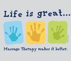 Life is great......Massage Therapy makes it better..