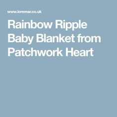 Rainbow Ripple Baby Blanket from Patchwork Heart