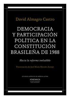 Democracia y participación política en la constitución brasileña de 1988 : hacia la reforma ineludible / David Almagro Castro ; presentación de José María Morales Arroyo