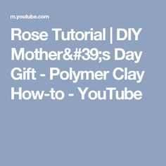 Rose Tutorial   DIY Mother's Day Gift -  Polymer Clay How-to - YouTube