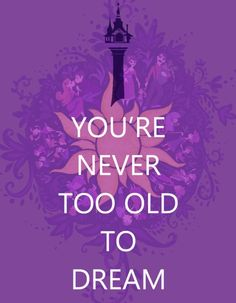 Tangled. You're Never Too Old To Dream