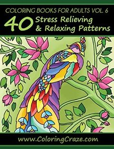 Coloring Books For Adults Volume 6: 40 Stress Relieving And Relaxing Patterns, Adult Coloring Books Series By ColoringCraze.com (ColoringCraze Adult Coloring ... Relieving Coloring Pages For Grownups)