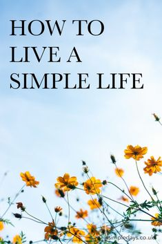 How To Live A Simple Life How To Live A Simple Life,Achtsam leben und Achtsamkeit praktizieren How to live a simple life. A guide to the things you can change to live a happier. Less Is More, Live On Less, Vie Simple, The Simple Life, Simple Living Blog, Keep It Simple, Simple Things, Hygge, Minimal Living