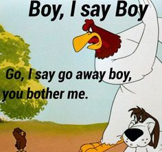 Timeless Foghorn Leghorn, Character Little Chicken Quotes Funny Life, Daily Funny, Funny Quotes About Life, Funny Sayings, Classic Cartoon Characters, Favorite Cartoon Character, Classic Cartoons, Looney Tunes Cartoons, Funny Cartoons