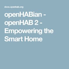 openHABian - openHAB 2 - Empowering the Smart Home