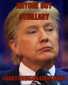 #AnyoneButTrillary - Freebie to the #GaryJohnson crowd. You're welcome.