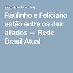 Paulinho e Feliciano estão entre os dez aliados — Rede Brasil Atual
