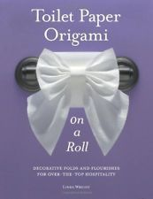 TOILET PAPER ORIGAMI ON A ROLL: DECORATIVE FOLDS AND FLOURISHES FOR OVER-THE-TOP