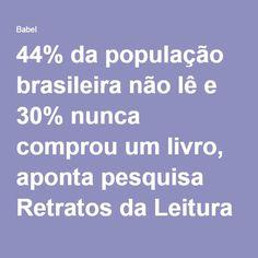 44% da população brasileira não lê e 30% nunca comprou um livro, aponta pesquisa Retratos da Leitura