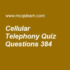 Learn quiz on cellular telephony, computer networks quiz 384 to practice. Free networking MCQs questions and answers to learn cellular telephony MCQs with answers. Practice MCQs to test knowledge on cellular telephony, message confidentiality, bridges, ipv6 addresses, network security worksheets.  Free cellular telephony worksheet has multiple choice quiz questions as in cellular telephony, each cell contains an antenna and is controlled by a solar or ac powered network, answer key with...