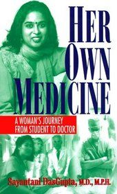 _Her Own Medicine : A Woman's Journey from Student to Doctor_ by Sayantani Dasgupta