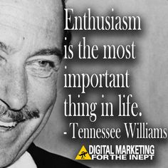 Enthusiasm is the most important thing in life -- Tennessee Williams #WisdomWednesday