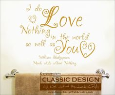 """Vinyl Wall Decal I Do LOVE Nothing in the World as Well as YOU,   William Shakespeare quote from Much Ado About Nothing   wall decal: approximately 17""""w x 14""""h (41cm x 36cm) by ClassicDesignWallArt, $24.00"""