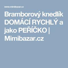 Bramborový knedlík DOMÁCÍ RYCHLÝ a jako PEŘÍČKO | Mimibazar.cz