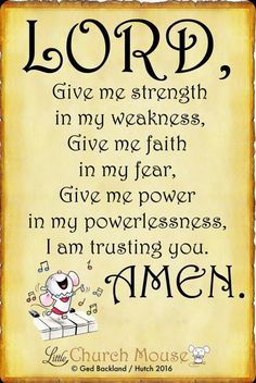 ♡✞♡ Lord, Give my strength in my weakness Give me faith in my fear, Give me power in my powerlessness, I am trusting you. Amen...Little Church Mouse. 14 September 2016 ♡✞♡