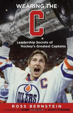 "Wearing the ""C"": Leadership Secrets from Hockey's « Ever Lasting Game"