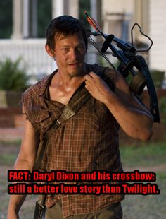 Fact: Daryl Dixon and his crossbow; still a better love story than Twilight.