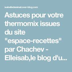 """Astuces pour votre thermomix issues du site """"espace-recettes"""" par Chachev…"""
