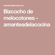Bizcocho de melocotones - amantesdelacocina