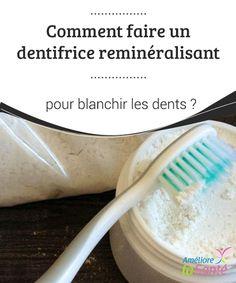 Comment faire un #dentifrice reminéralisant pour blanchir les dents ? #Peut-être que vous ne le savez pas mais les dentifrices que nous achetons #habituellement dans les magasins ne sont pas bons à 100% pour votre santé #buccale.