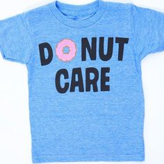 Sometimes you just donut even care! This super soft tri blend fitted tee is the perfect statement piece for the occasion. Just Donuts, Trendy Girl, Quotes To Live By, T Shirts For Women, Tees, Mens Tops, Clothes, Fashion, Outfits