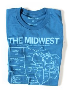 LOL WANT! The Midwest. A map made by people who are not from the Midwest.