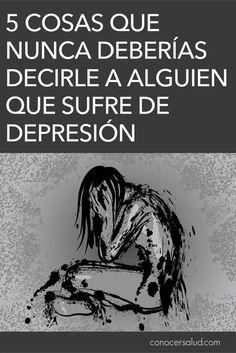 5 Cosas que nunca deberías decirle a alguien que sufre de depresión #salud