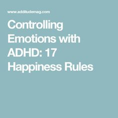 Controlling Emotions with ADHD: 17 Happiness Rules Controlling Emotions, How To Control Emotions, Add Vs Adhd, Infp, Adhd Relationships, Adhd Odd, Adhd Help, Adhd Brain, Adhd Strategies