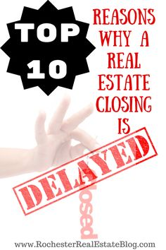 Top 10 Reasons Why A Real Estate Closing Is Delayed:  http://www.rochesterrealestateblog.com/top-10-reasons-why-a-real-estate-closing-is-delayed/