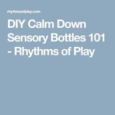 DIY Calm Down Sensory Bottles 101 - Rhythms of Play