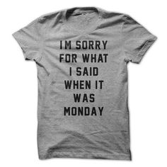 Im Sorry For What I Said When It Was Monday T Shirts, Hoodies. Get it here ==► https://www.sunfrog.com/Funny/Im-Sorry-For-What-I-Said-When-It-Was-Monday.html?57074 $19