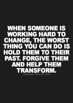 Yes...  Help them move forward and don't bring up the past. Good or bad it can set them back in the process of becoming a better person.