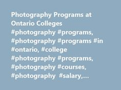 Photography Programs at Ontario Colleges #photography #programs, #photography #programs #in #ontario, #college #photography #programs, #photography #courses, #photography #salary, #photography #jobs http://nigeria.remmont.com/photography-programs-at-ontario-colleges-photography-programs-photography-programs-in-ontario-college-photography-programs-photography-courses-photography-salary-photography-jobs/  # Photography Programs at Ontario Colleges What to expect from a career as a Photographer…
