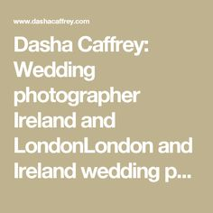 Dasha Caffrey: Wedding photographer Ireland and LondonLondon and Ireland wedding photographer prices