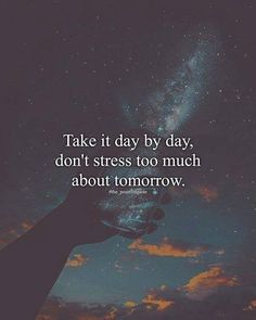 Take it day by day..