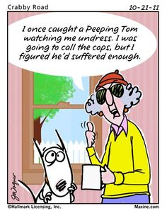 I once caught a Peeping Tom watching me undress . - Maxine Humor - Maxine Humor meme - - I once caught a Peeping Tom watching me undress . The post I once caught a Peeping Tom watching me undress . appeared first on Gag Dad. Nerves Quotes, Really Funny, The Funny, Funny Cartoons, Funny Jokes, Hilarious, Silly Jokes, Senior Humor, Aunty Acid