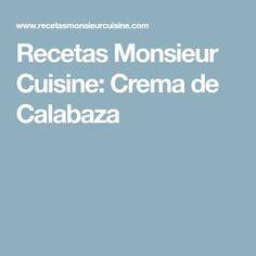 Recetas Monsieur Cuisine: Crema de Calabaza Recetas Monsieur Cuisine Plus, Quiche, Cooking, Food, Base, Portuguese Recipes, Kids Fashion, Scrappy Quilts, Meals