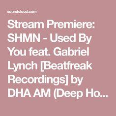 Stream Premiere: SHMN - Used By You feat. Gabriel Lynch [Beatfreak Recordings] by DHA AM (Deep House London) from desktop or your mobile device Trance, Lynch, Gabriel, Desktop, Deep, London, House, Trance Music, Archangel Gabriel