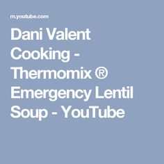 Dani Valent Cooking - Thermomix ® Emergency Lentil Soup - YouTube