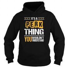 nice PERK tshirt, PERK hoodie. It's a PERK thing You wouldn't understand Check more at https://vlhoodies.com/names/perk-tshirt-perk-hoodie-its-a-perk-thing-you-wouldnt-understand.html