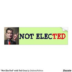 """""""Not ElecTed"""" with Ted Cruz Bumper Sticker"""