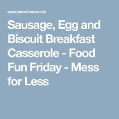 Sausage, Egg and Biscuit Breakfast Casserole - Food Fun Friday - Mess for Less