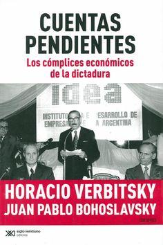 Cuentas pendientes : los cómplices económicos de la dictadura / Horacio Verbitsky, Juan Pablo Bohoslavsky, 2013