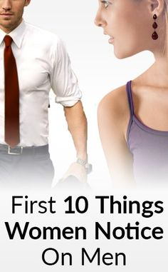 The first things women notice about men? Apparently lots of stuff! This article lists 10 details about yourself you should work on to impress any woman you meet.