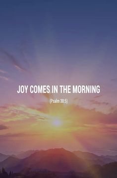 Psalm 30:5 (NASB) - For His anger is but for a moment, His favor is for a lifetime; Weeping may last for the night, But a shout of joy comes in the morning.