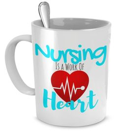 Nursing Is A Work Of Heart - Nurse Mug 11oz. Awesome gift for any Nurse, Certified Assistant, RN, LVN, Student Graduation!