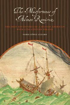 The Misfortunes of Alonso Ramirez: The True Adventures of a Spanish American with 17th Century Pirates by Fabio Lopez Lazaro http://libcat.bentley.edu/record=b1337128~S0