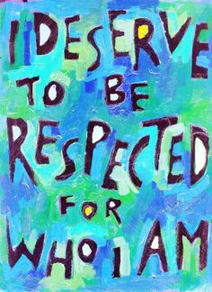 """I Deserve to be Respected for Who I AM - Motivational poster. Who do you know that needs to be motivated, appreciated or uplifted? Colorful Motivational Posters for yourself, for birthdays, anniversaries, milestones and as awesome thank you gifts. We now offer 3 SIZES! • STANDARD (11""""x 14"""") • LARGE(16""""x 21"""") • EXTRA LARGE (23""""x 30"""") Sorry - Not all images come in Extra Large. We now have over 200 posters available with more coming each month. Artist Jan Riley shares her enthusiasm for…"""