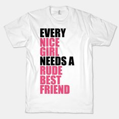 Every Nice Girl Needs A Rude Best Friend | HUMAN | T-Shirts, Tanks, Sweatshirts and Hoodies