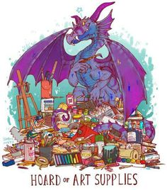 Hoard of art supplies by Iguanamouth. Via League of introverts fb gallery Unusual dragon hoards by Iguanamouth.
